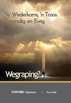 Wegraping - Sy wederkoms, 'n Troos, eenmalig en ewig