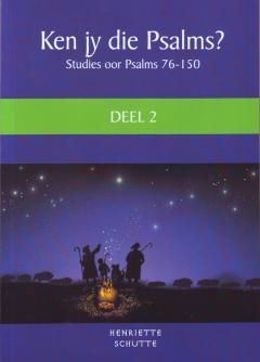 Ken jy die Psalms? Deel 2 ( Ps 76 - 150)