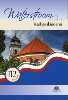 Kerkgeskiedenis Gr 12 (Waterstroom)